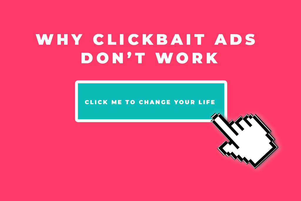 Should you use click bait for your ads? Absolutely, definitely NOT!!!!